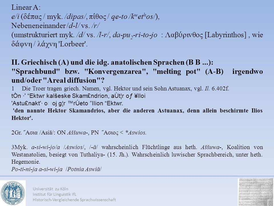 Universität zu Köln Institut für Linguistik IfL Historisch-Vergleichende Sprachwissenschaft Linear A: e/i (δ πας / myk. /dipas/, π θoς / qe-to /k w et