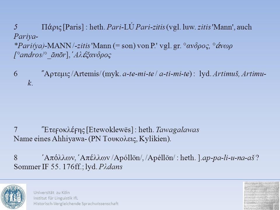 Universität zu Köln Institut für Linguistik IfL Historisch-Vergleichende Sprachwissenschaft 5Π ρις [Paris] : heth. Pari-LÚ Pari-zitis (vgl. luw. zitis