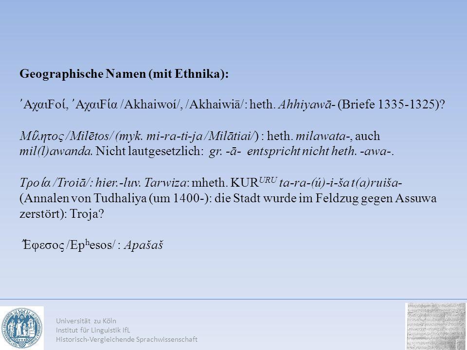 Universität zu Köln Institut für Linguistik IfL Historisch-Vergleichende Sprachwissenschaft Geographische Namen (mit Ethnika): ΑχαιFo, ΑχαιF α /Akhaiw