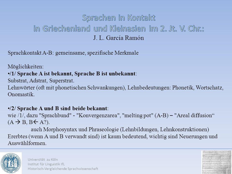 Universität zu Köln Institut für Linguistik IfL Historisch-Vergleichende Sprachwissenschaft Drei Phasen in der (Vor)geschichte des Griechischen: 1.