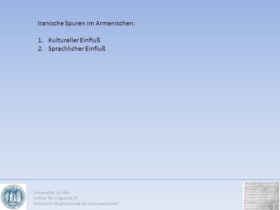 Iranische Spuren im Armenischen: 1.Kultureller Einfluß 2.Sprachlicher Einfluß Universität zu Köln Institut für Linguistik IfL Historisch-Vergleichende Sprachwissenschaft