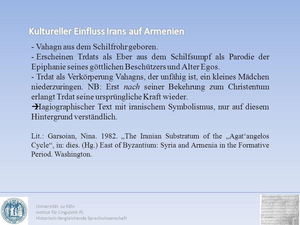 Universität zu Köln Institut für Linguistik IfL Historisch-Vergleichende Sprachwissenschaft - Vahagn aus dem Schilfrohr geboren. - Erscheinen Trdats a