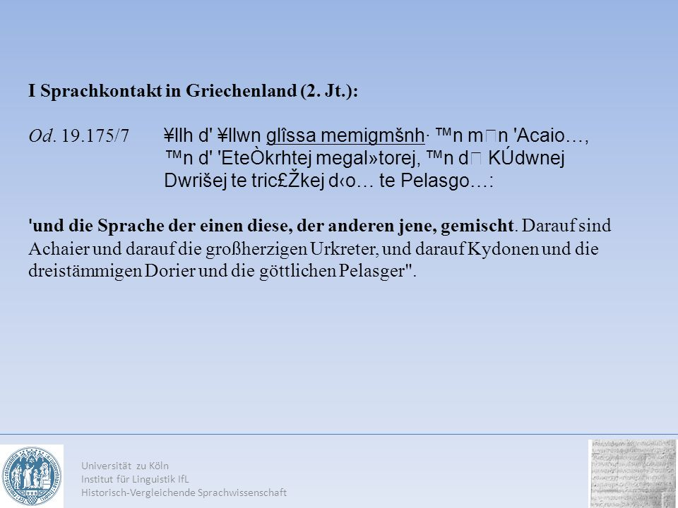 Universität zu Köln Institut für Linguistik IfL Historisch-Vergleichende Sprachwissenschaft Geographische Namen (mit Ethnika): ΑχαιFo, ΑχαιF α /Akhaiwoí/, /Akhaiwiā/: heth.