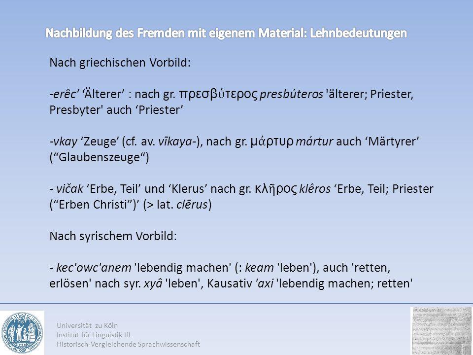 Nach griechischen Vorbild: -erêc Älterer : nach gr. πρεσβ τερος presbúteros 'älterer; Priester, Presbyter' auch Priester -vkay Zeuge (cf. av. vīkaya-)