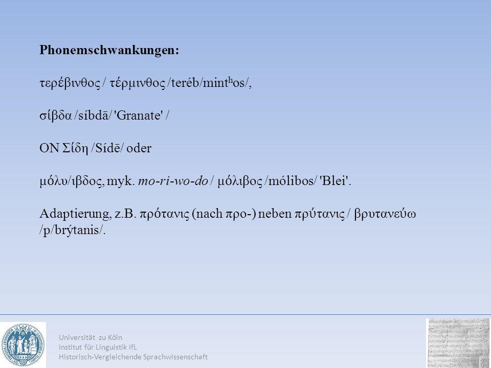 Universität zu Köln Institut für Linguistik IfL Historisch-Vergleichende Sprachwissenschaft Phonemschwankungen: τερ βινθoς / τ ρμινθoς /teréb/mint h o