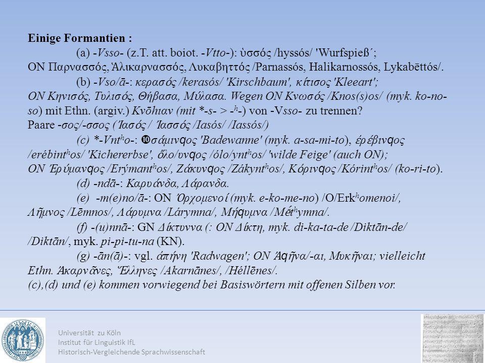 Universität zu Köln Institut für Linguistik IfL Historisch-Vergleichende Sprachwissenschaft Einige Formantien : (a) -Vsso- (z.T. att. boiot. -Vtto-):