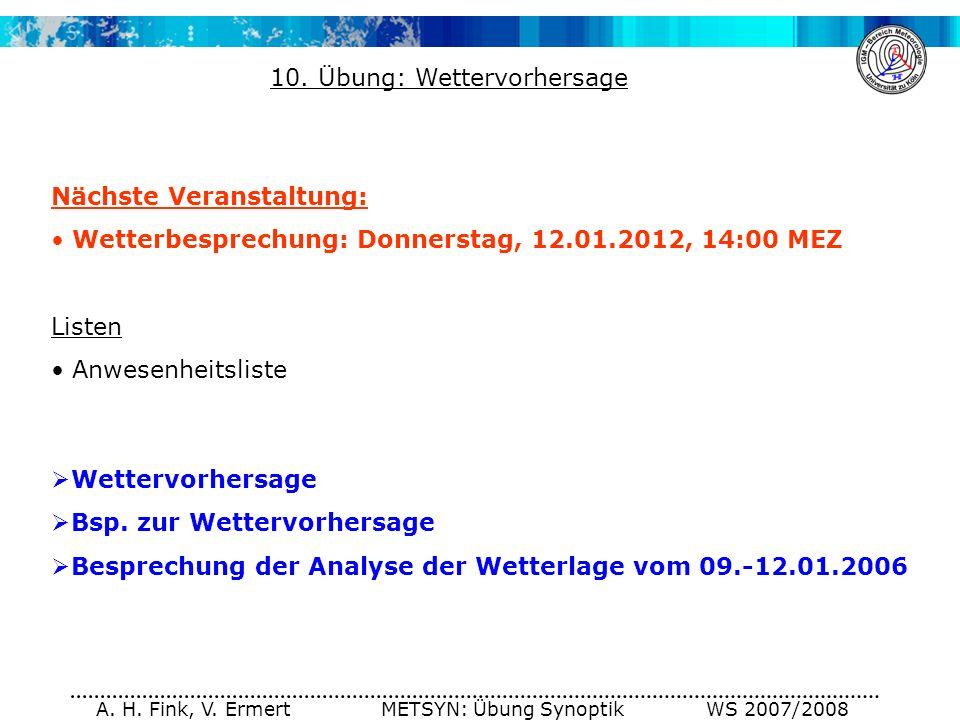 A. H. Fink, V. Ermert METSYN: Übung Synoptik WS 2007/2008 10. Übung: Wettervorhersage Nächste Veranstaltung: Wetterbesprechung: Donnerstag, 12.01.2012