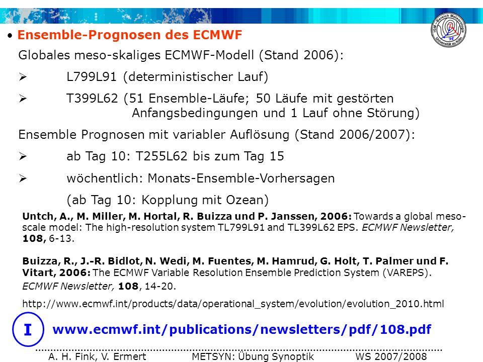 A. H. Fink, V. Ermert METSYN: Übung Synoptik WS 2007/2008 I www.ecmwf.int/publications/newsletters/pdf/108.pdf Ensemble-Prognosen des ECMWF Untch, A.,