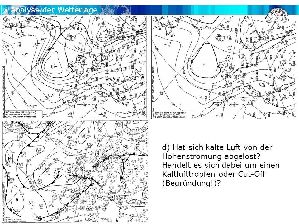 A. H. Fink, V. Ermert METSYN: Übung Synoptik WS 2007/2008 d) Hat sich kalte Luft von der Höhenströmung abgelöst? Handelt es sich dabei um einen Kaltlu