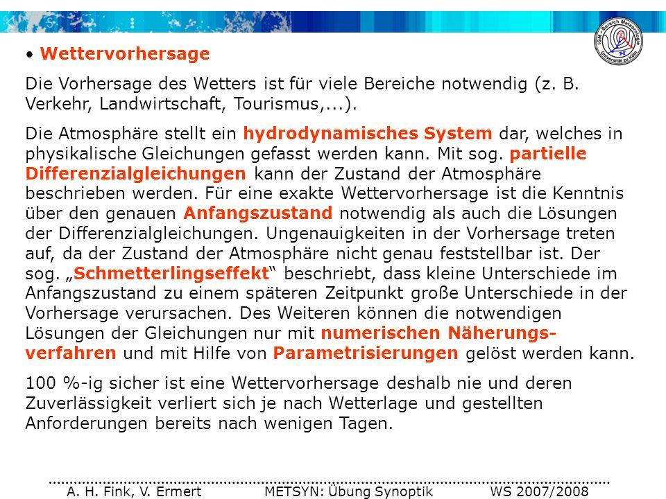 A. H. Fink, V. Ermert METSYN: Übung Synoptik WS 2007/2008 Wettervorhersage Die Vorhersage des Wetters ist für viele Bereiche notwendig (z. B. Verkehr,