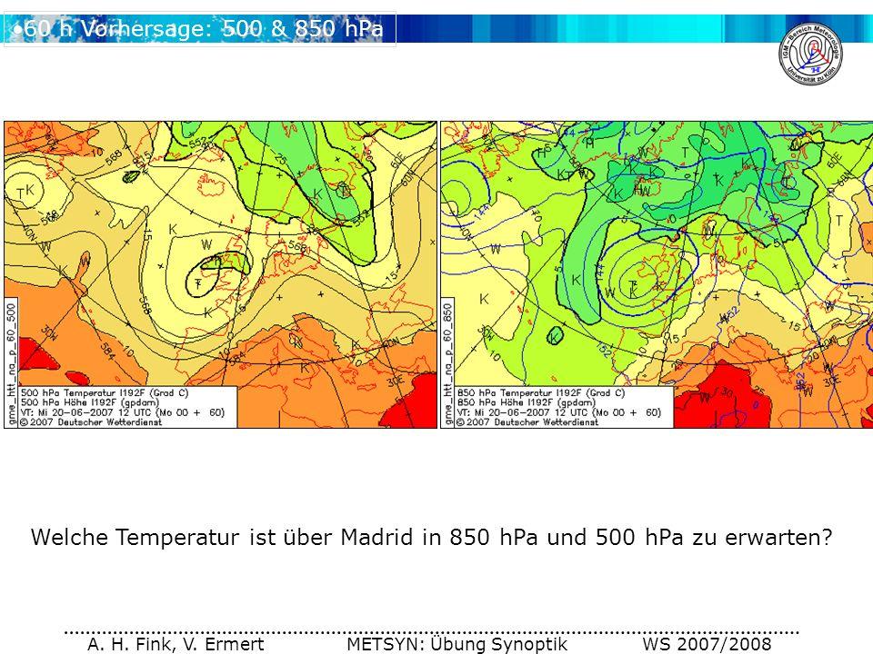 A. H. Fink, V. Ermert METSYN: Übung Synoptik WS 2007/2008 60 h Vorhersage: 500 & 850 hPa Welche Temperatur ist über Madrid in 850 hPa und 500 hPa zu e