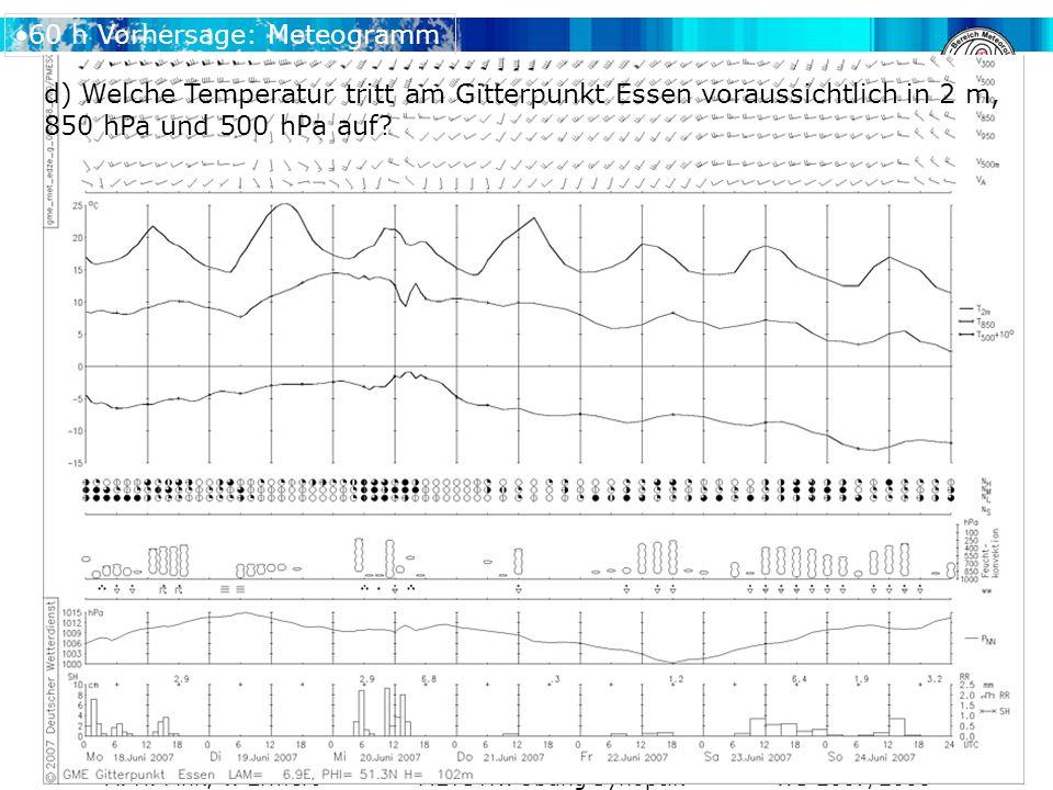 A. H. Fink, V. Ermert METSYN: Übung Synoptik WS 2007/2008 60 h Vorhersage: Meteogramm d) Welche Temperatur tritt am Gitterpunkt Essen voraussichtlich
