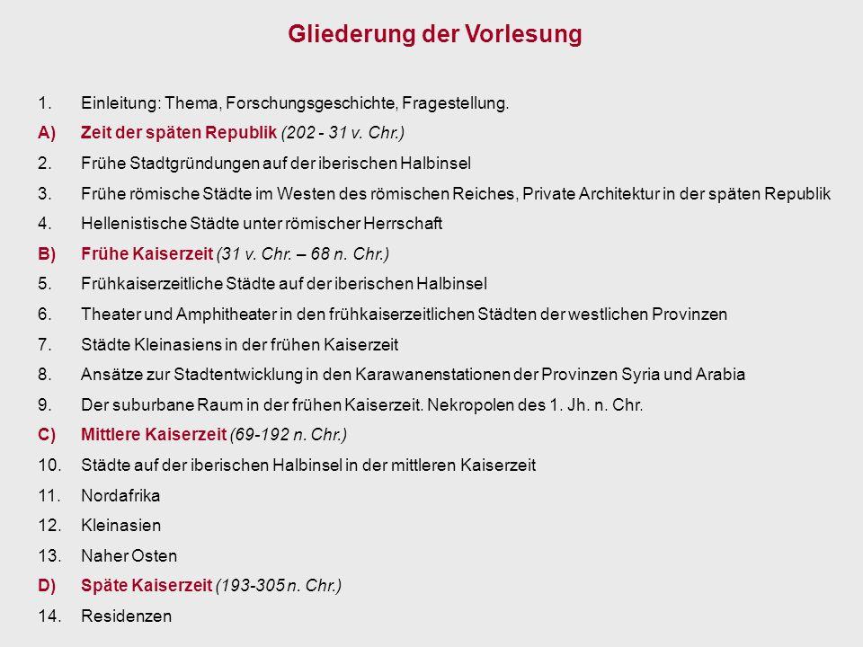 Gliederung der Vorlesung 1.Einleitung: Thema, Forschungsgeschichte, Fragestellung. A)Zeit der späten Republik (202 - 31 v. Chr.) 2.Frühe Stadtgründung