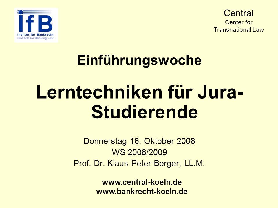 Einführungswoche Lerntechniken für Jura- Studierende Donnerstag 16. Oktober 2008 WS 2008/2009 Prof. Dr. Klaus Peter Berger, LL.M. www.central-koeln.de
