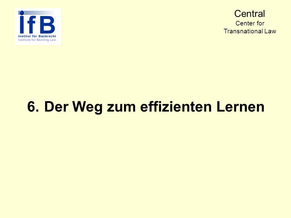 6.Der Weg zum effizienten Lernen Central Center for Transnational Law