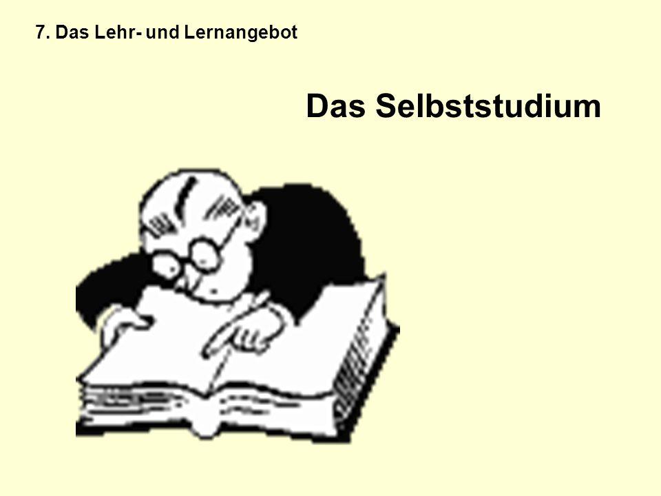 Das Selbststudium 7. Das Lehr- und Lernangebot