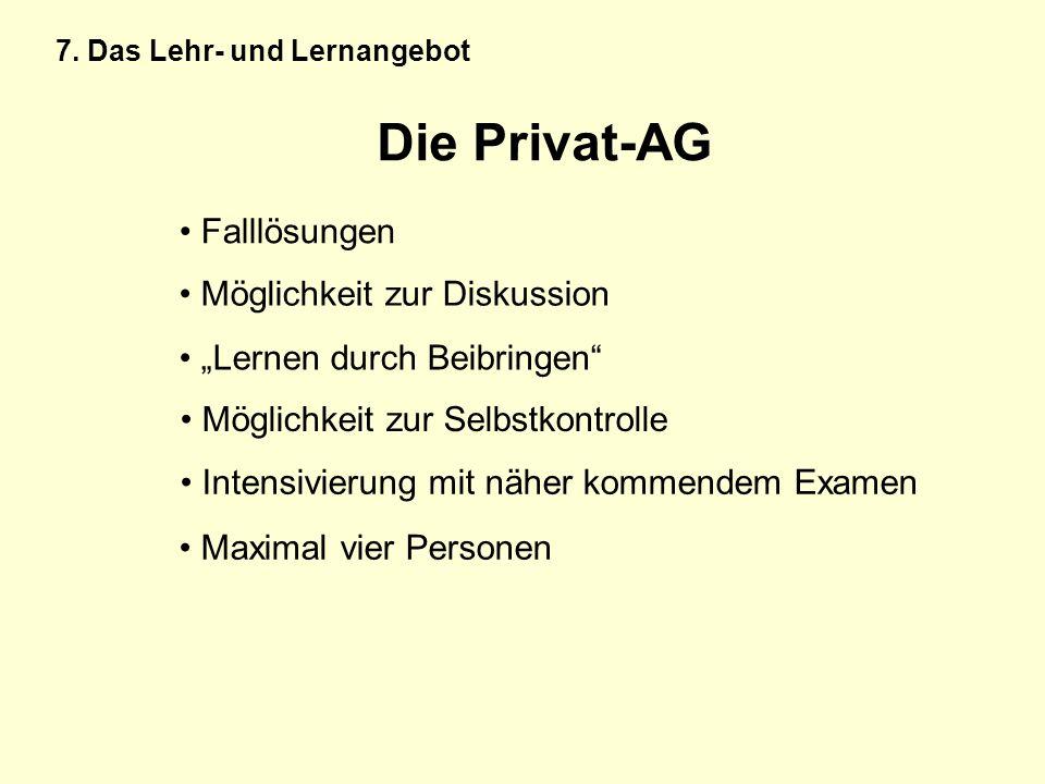 Die Privat-AG Möglichkeit zur Diskussion Lernen durch Beibringen Möglichkeit zur Selbstkontrolle Intensivierung mit näher kommendem Examen Maximal vie