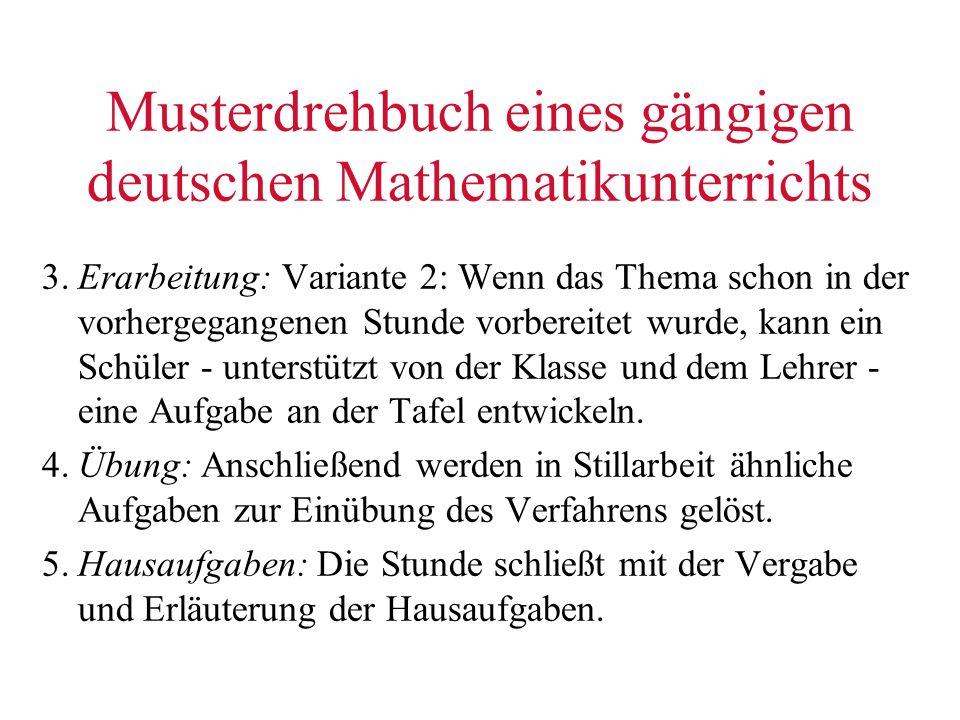Musterdrehbuch eines gängigen deutschen Mathematikunterrichts 3.Erarbeitung: Variante 2: Wenn das Thema schon in der vorhergegangenen Stunde vorbereit