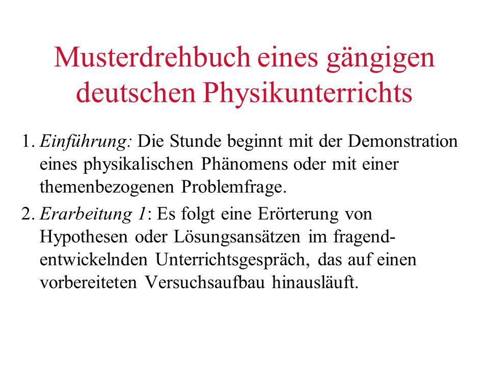 Musterdrehbuch eines gängigen deutschen Physikunterrichts 1.Einführung: Die Stunde beginnt mit der Demonstration eines physikalischen Phänomens oder m