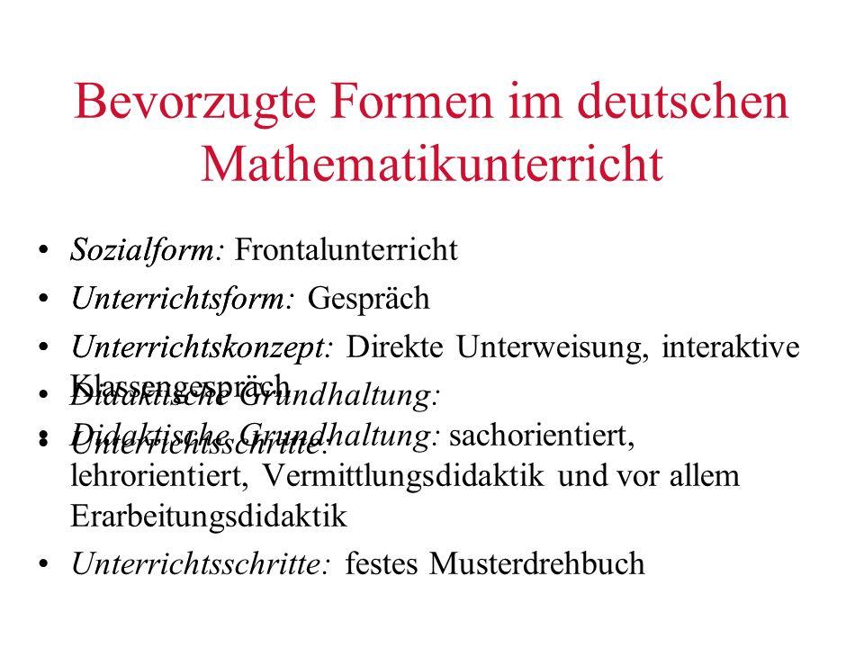 Bevorzugte Formen im deutschen Mathematikunterricht Sozialform: Frontalunterricht Unterrichtsform: Gespräch Unterrichtskonzept: Direkte Unterweisung,