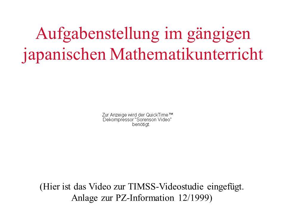 Aufgabenstellung im gängigen japanischen Mathematikunterricht (Hier ist das Video zur TIMSS-Videostudie eingefügt. Anlage zur PZ-Information 12/1999)