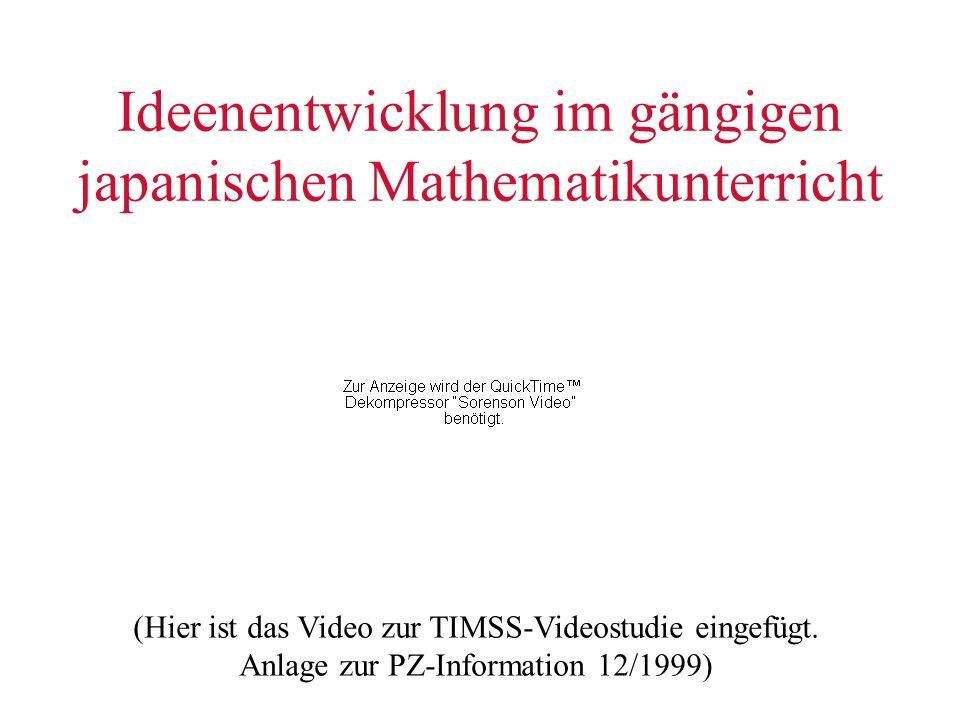 Ideenentwicklung im gängigen japanischen Mathematikunterricht (Hier ist das Video zur TIMSS-Videostudie eingefügt. Anlage zur PZ-Information 12/1999)