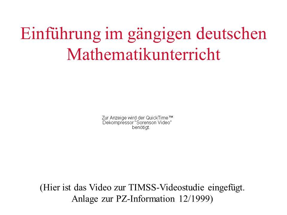 Einführung im gängigen deutschen Mathematikunterricht (Hier ist das Video zur TIMSS-Videostudie eingefügt. Anlage zur PZ-Information 12/1999)