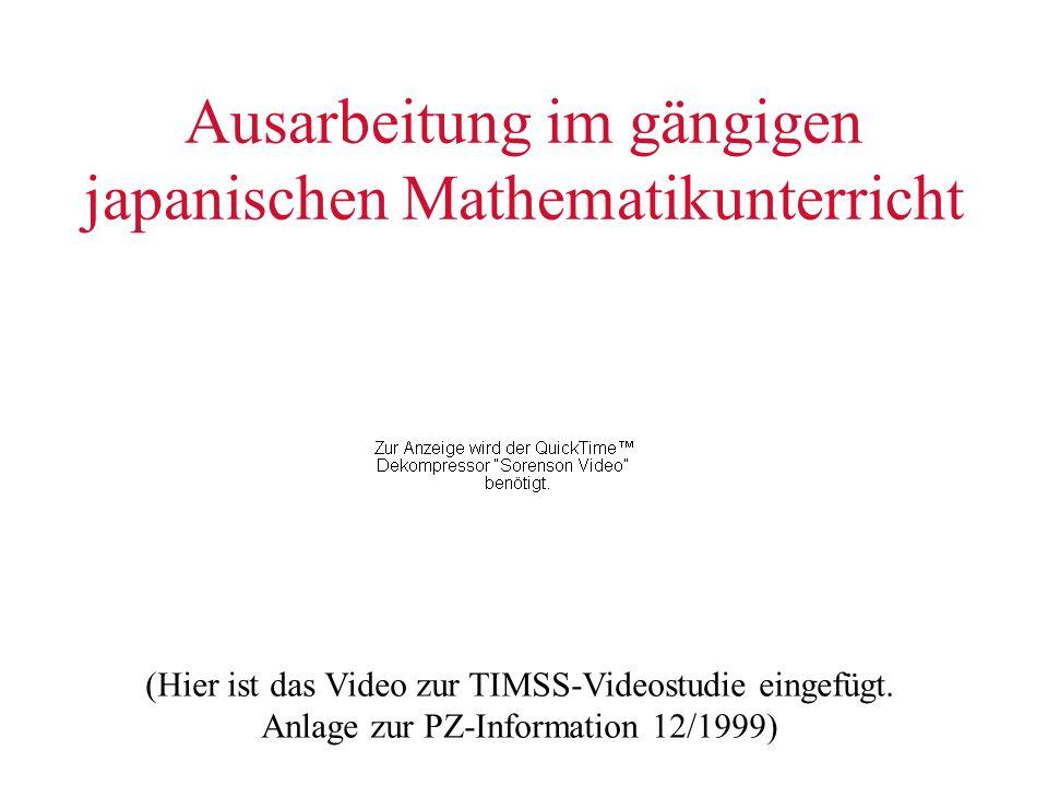 Ausarbeitung im gängigen japanischen Mathematikunterricht (Hier ist das Video zur TIMSS-Videostudie eingefügt. Anlage zur PZ-Information 12/1999)