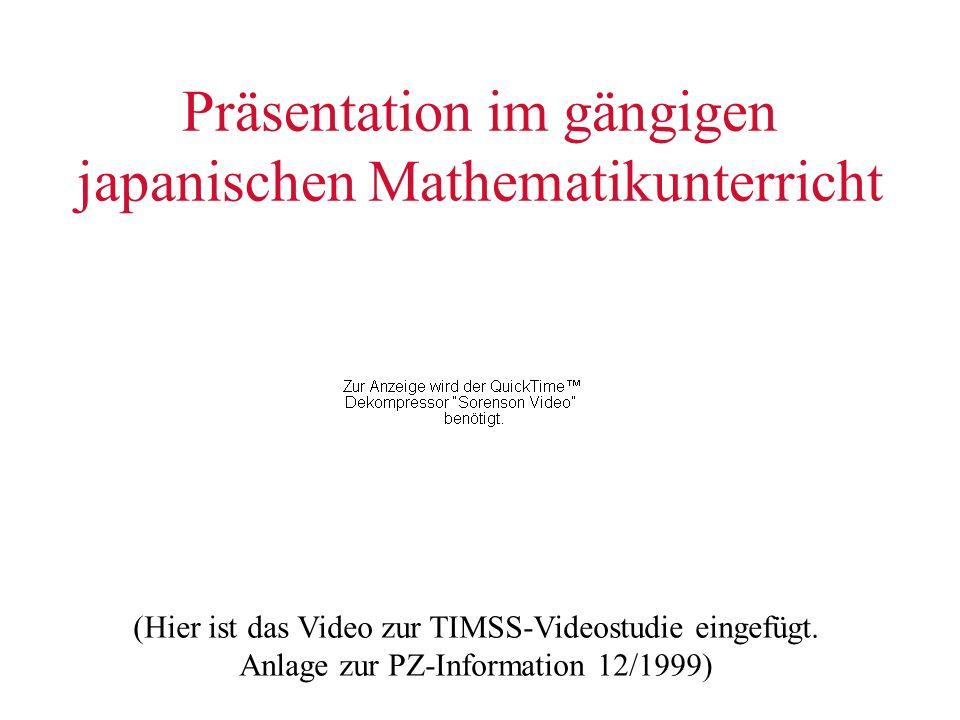 Präsentation im gängigen japanischen Mathematikunterricht (Hier ist das Video zur TIMSS-Videostudie eingefügt. Anlage zur PZ-Information 12/1999)