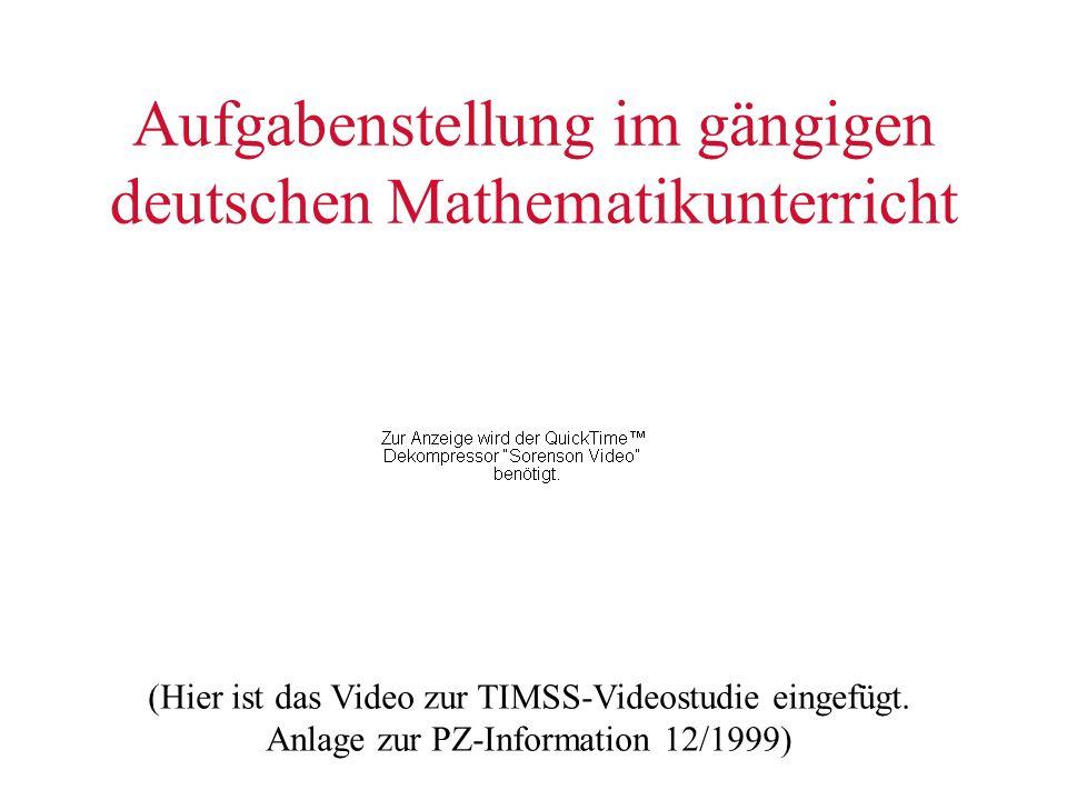 Aufgabenstellung im gängigen deutschen Mathematikunterricht (Hier ist das Video zur TIMSS-Videostudie eingefügt. Anlage zur PZ-Information 12/1999)