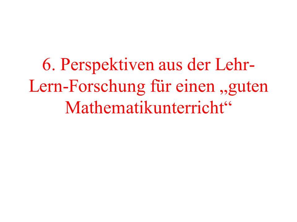 6. Perspektiven aus der Lehr- Lern-Forschung für einen guten Mathematikunterricht