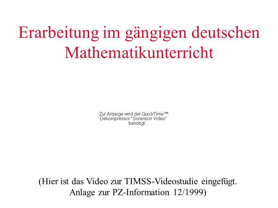 Erarbeitung im gängigen deutschen Mathematikunterricht (Hier ist das Video zur TIMSS-Videostudie eingefügt. Anlage zur PZ-Information 12/1999)