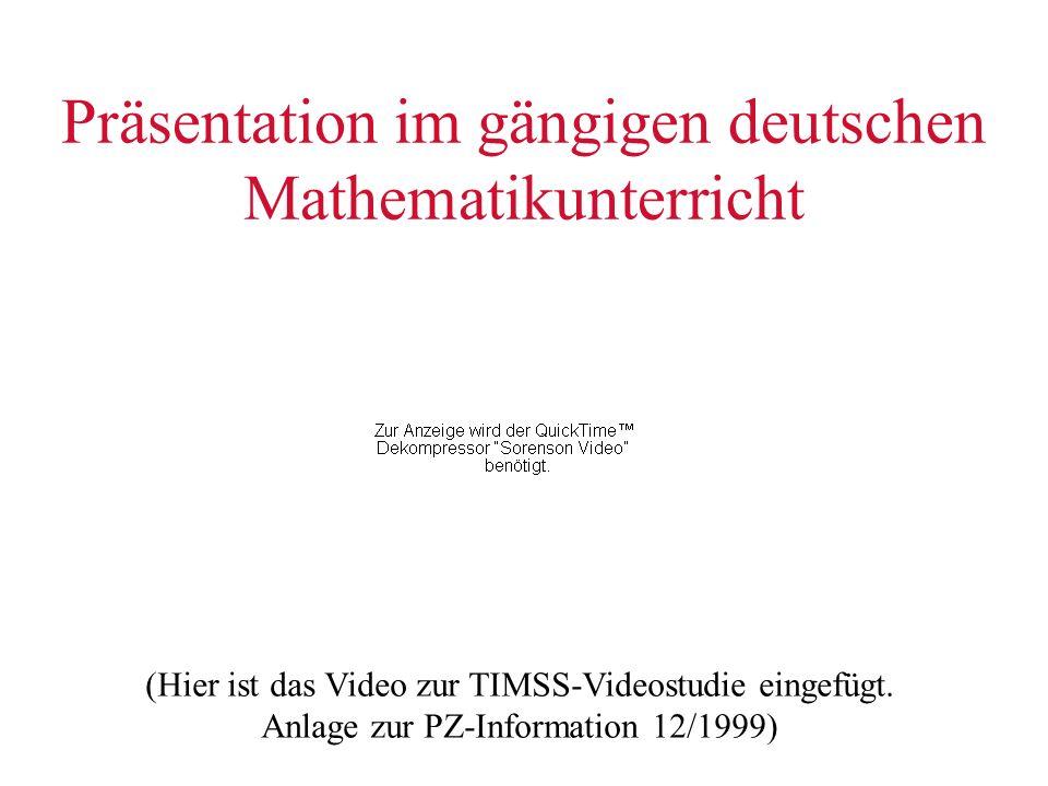Präsentation im gängigen deutschen Mathematikunterricht (Hier ist das Video zur TIMSS-Videostudie eingefügt. Anlage zur PZ-Information 12/1999)