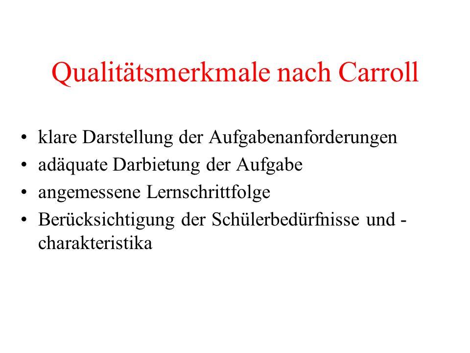 Qualitätsmerkmale nach Carroll klare Darstellung der Aufgabenanforderungen adäquate Darbietung der Aufgabe angemessene Lernschrittfolge Berücksichtigu