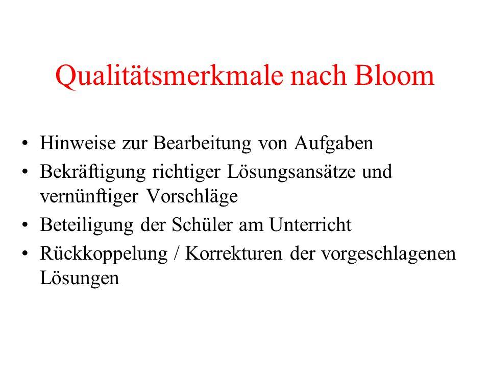 Qualitätsmerkmale nach Bloom Hinweise zur Bearbeitung von Aufgaben Bekräftigung richtiger Lösungsansätze und vernünftiger Vorschläge Beteiligung der S