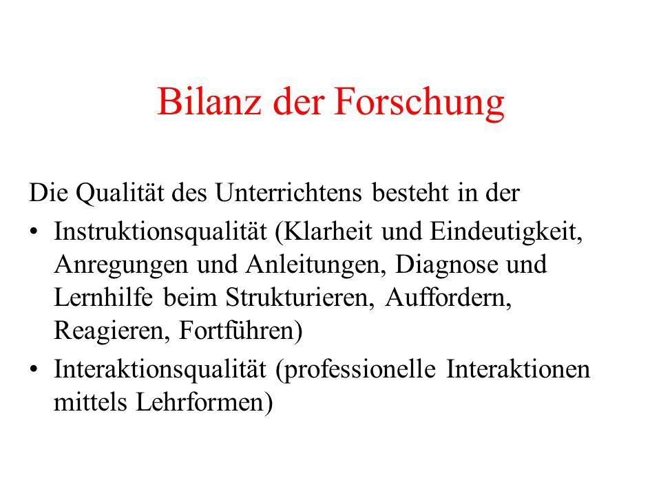 Bilanz der Forschung Die Qualität des Unterrichtens besteht in der Instruktionsqualität (Klarheit und Eindeutigkeit, Anregungen und Anleitungen, Diagn
