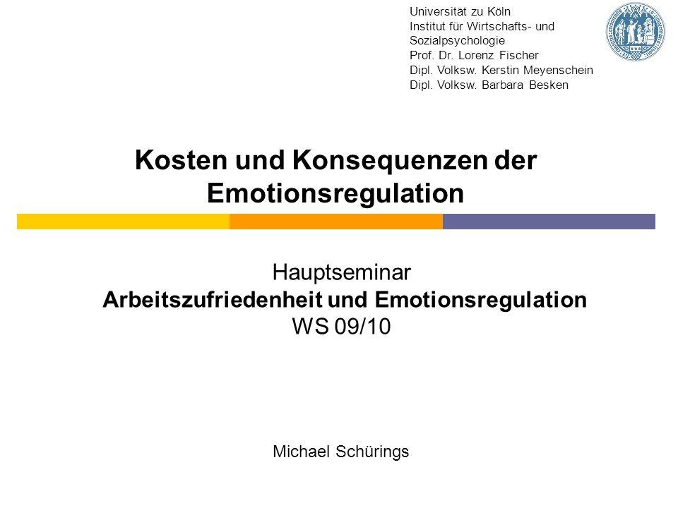 Kosten und Konsequenzen der Emotionsregulation Hauptseminar Arbeitszufriedenheit und Emotionsregulation WS 09/10 Michael Schürings Universität zu Köln