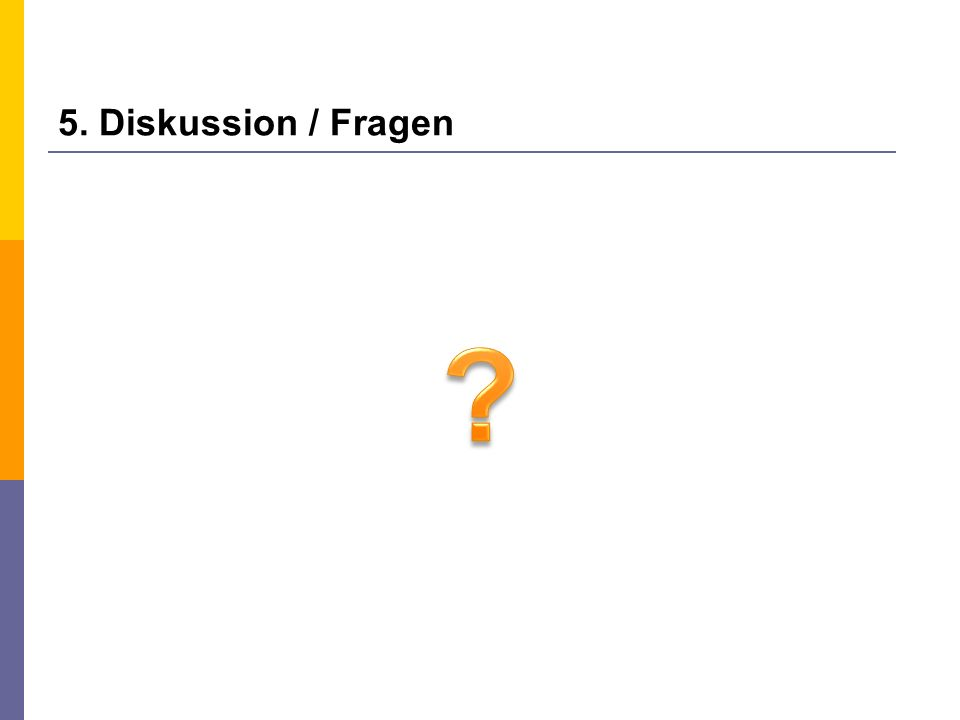 5. Diskussion / Fragen