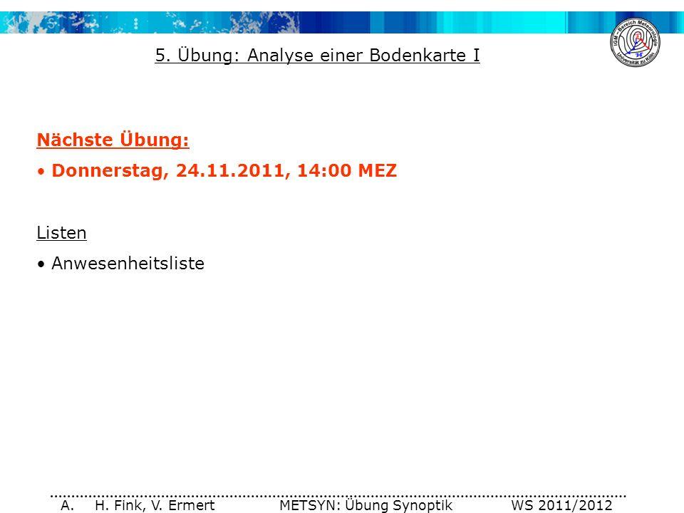 A. H. Fink, V. Ermert METSYN: Übung Synoptik WS 2011/2012 Nächste Übung: Donnerstag, 24.11.2011, 14:00 MEZ Listen Anwesenheitsliste 5. Übung: Analyse