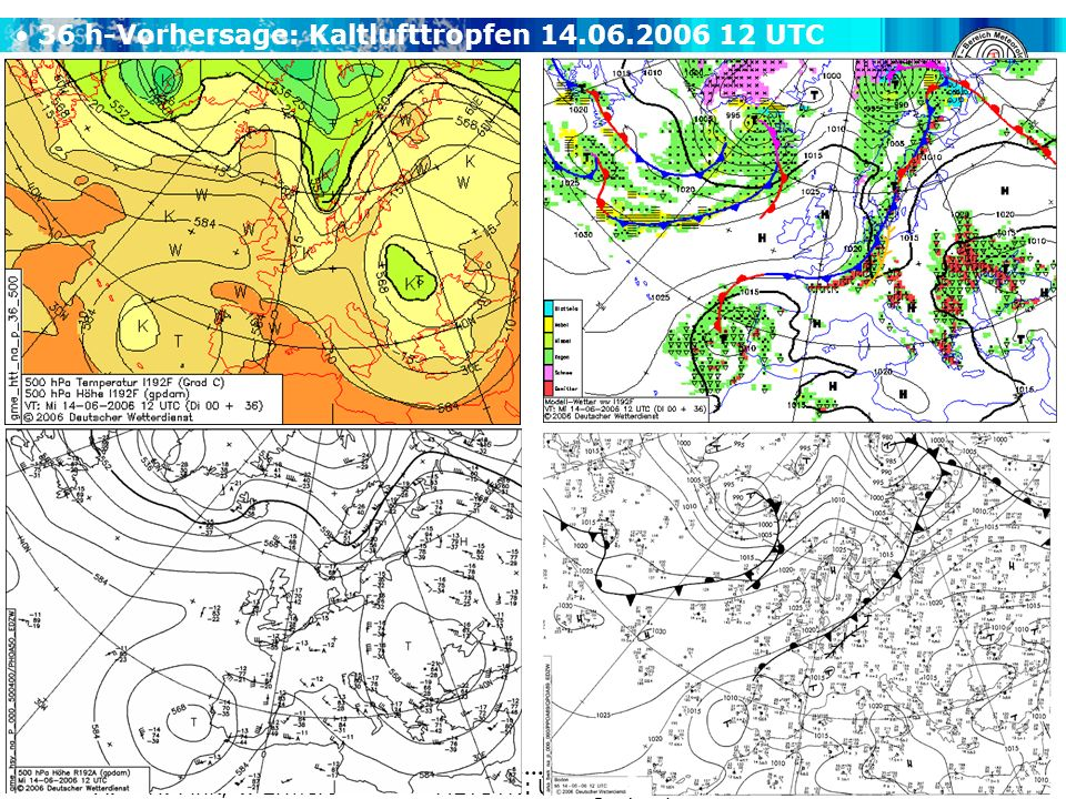 A. H. Fink, V. Ermert METSYN: Übung Synoptik WS 2011/2012 36 h-Vorhersage: Kaltlufttropfen 14.06.2006 12 UTC
