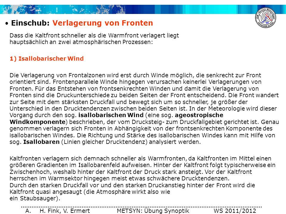 A. H. Fink, V. Ermert METSYN: Übung Synoptik WS 2011/2012 Einschub: Verlagerung von Fronten Dass die Kaltfront schneller als die Warmfront verlagert l