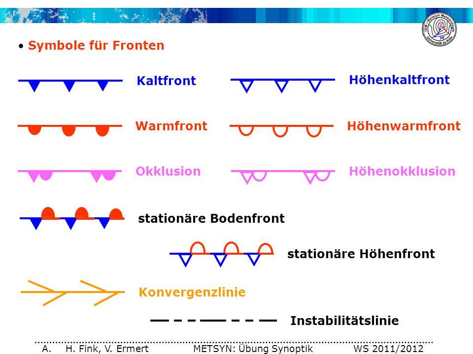 A. H. Fink, V. Ermert METSYN: Übung Synoptik WS 2011/2012 Symbole für Fronten WarmfrontHöhenwarmfront OkklusionHöhenokklusion Kaltfront Höhenkaltfront