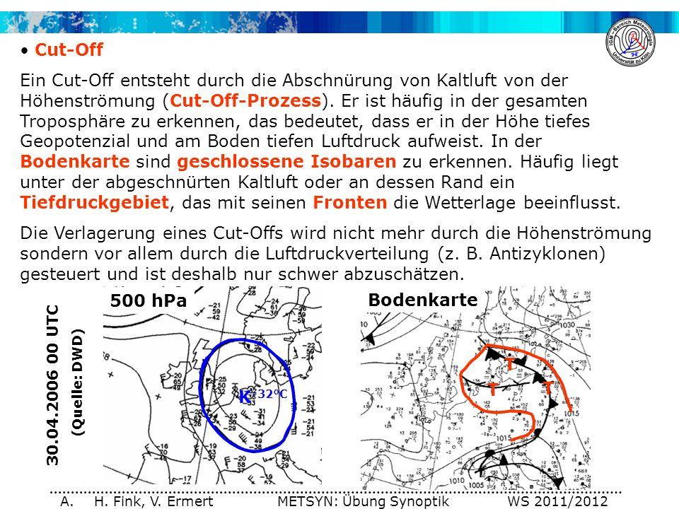 A. H. Fink, V. Ermert METSYN: Übung Synoptik WS 2011/2012 Bodenkarte 500 hPa Cut-Off Ein Cut-Off entsteht durch die Abschnürung von Kaltluft von der H