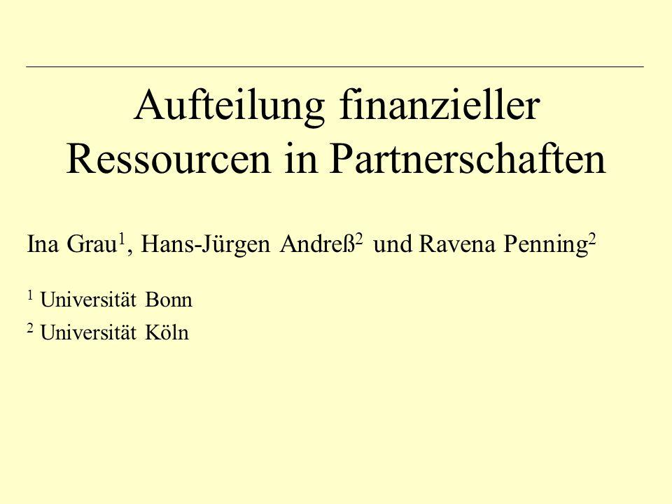 Aufteilung finanzieller Ressourcen in Partnerschaften Ina Grau 1, Hans-Jürgen Andreß 2 und Ravena Penning 2 1 Universität Bonn 2 Universität Köln