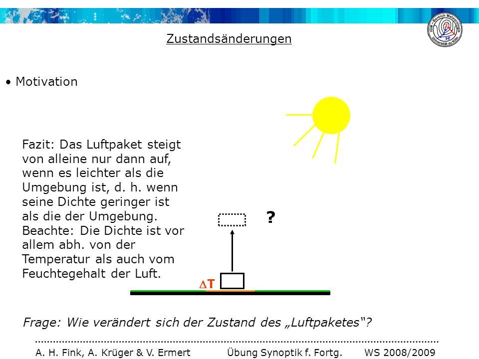 A. H. Fink, A. Krüger & V. Ermert Übung Synoptik f. Fortg. WS 2008/2009 Zustandsänderungen Motivation T ? Frage: Wie verändert sich der Zustand des Lu