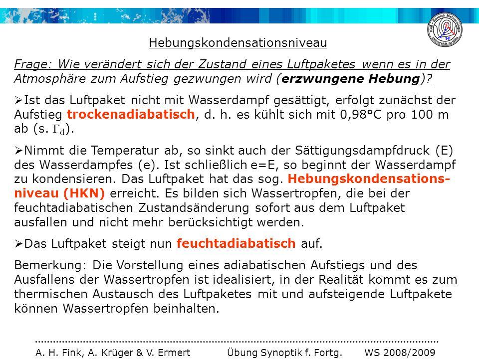 A. H. Fink, A. Krüger & V. Ermert Übung Synoptik f. Fortg. WS 2008/2009 Hebungskondensationsniveau Frage: Wie verändert sich der Zustand eines Luftpak