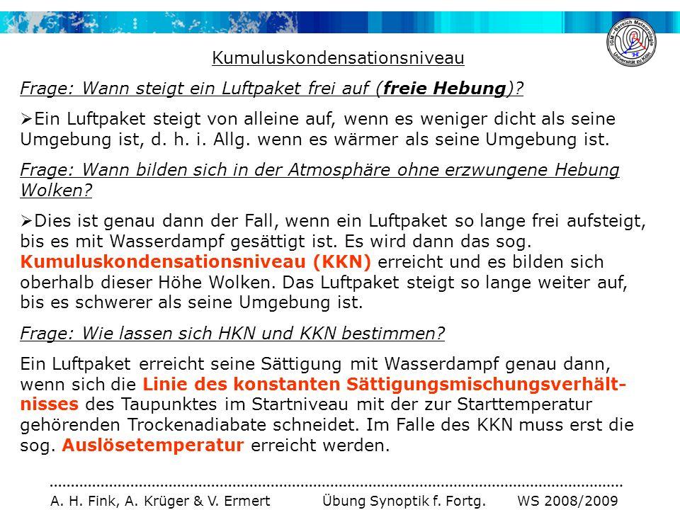 A. H. Fink, A. Krüger & V. Ermert Übung Synoptik f. Fortg. WS 2008/2009 Kumuluskondensationsniveau Frage: Wann steigt ein Luftpaket frei auf (freie He