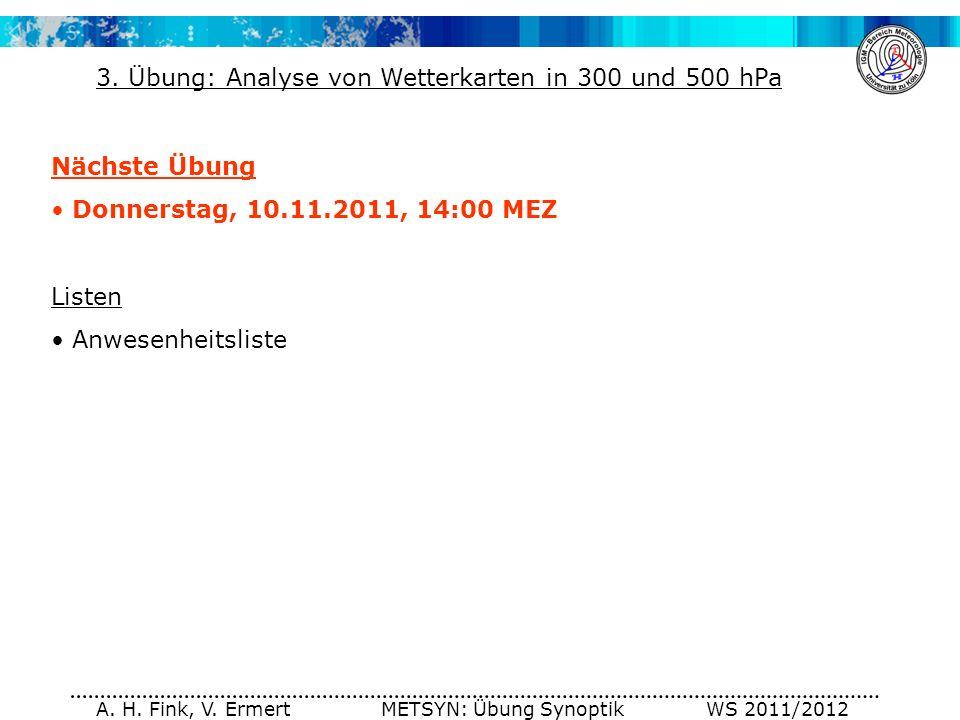 A. H. Fink, V. Ermert METSYN: Übung Synoptik WS 2011/2012 Nächste Übung Donnerstag, 10.11.2011, 14:00 MEZ Listen Anwesenheitsliste 3. Übung: Analyse v
