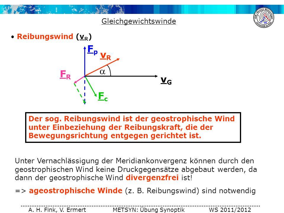 A. H. Fink, V. Ermert METSYN: Übung Synoptik WS 2011/2012 Der sog. Reibungswind ist der geostrophische Wind unter Einbeziehung der Reibungskraft, die