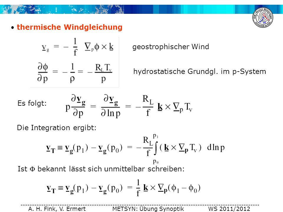 A. H. Fink, V. Ermert METSYN: Übung Synoptik WS 2011/2012 thermische Windgleichung Es folgt: Die Integration ergibt: Ist bekannt lässt sich unmittelba
